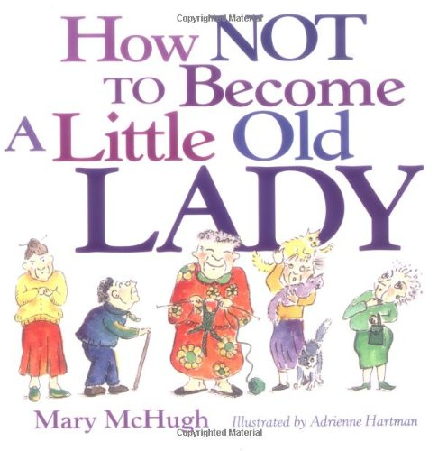 How Not to Become a Little Old Lady - Mary McHugh