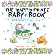 The Inappropriate Baby Book: Gross and Embarrassing Memories Frm Baby's First Year [With Envelope on Last Page]
