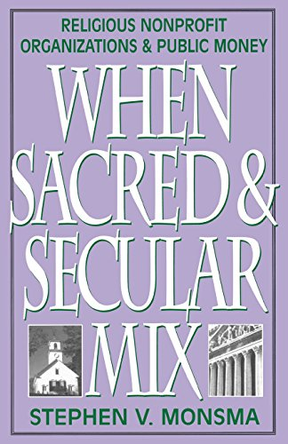 When Sacred and Secular Mix: Religious Nonprofit Organizations and Public Money (Religious Forces in the Modern Political World) - Stephen V. Monsma