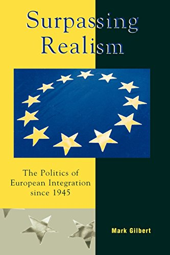 Surpassing Realism: The Politics of European Integration since 1945 (Governance in Europe Series) - Mark F. Gilbert