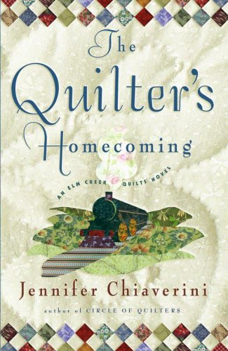 The Quilter's Homecoming (Elm Creek Quilts Series, Book 10) - Jennifer Chiaverini