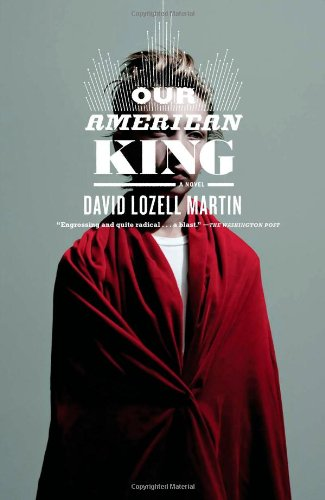 Our American King: A Novel - David Lozell Martin