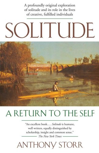 Solitude: A Return to the Self - Anthony Storr