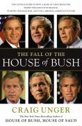 The Fall of the House of Bush: The Untold Story of How a Band of True Believers Seized the Executive Branch, Started the Iraq War, and Still Imperils