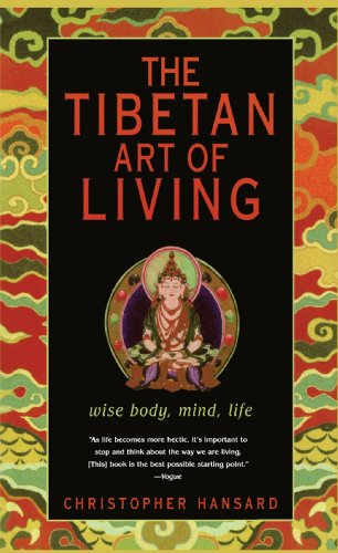 The Tibetan Art of Living: Wise Body, Mind, Life - Christopher Hansard