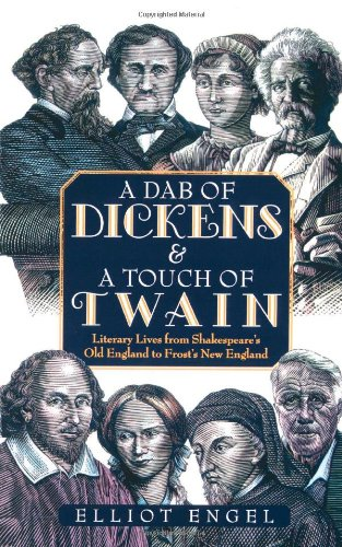 A Dab of Dickens  &  A Touch of Twain: Literary Lives from Shakespeare's Old England to Frost's New England - Elliot Engel