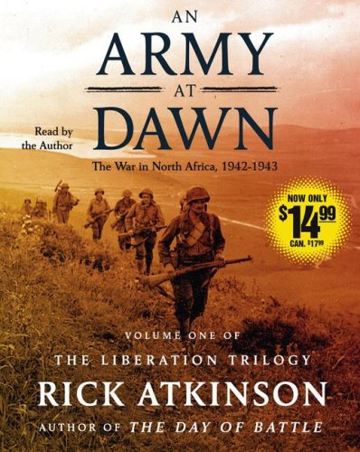 An Army at Dawn: The War in North Africa (1942-1943) (The Liberation Trilogy) - Rick Atkinson