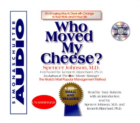 Who Moved My Cheese : An Amazing Way To Deal With Change In Your Work And In Your Life - Spencer Johnson