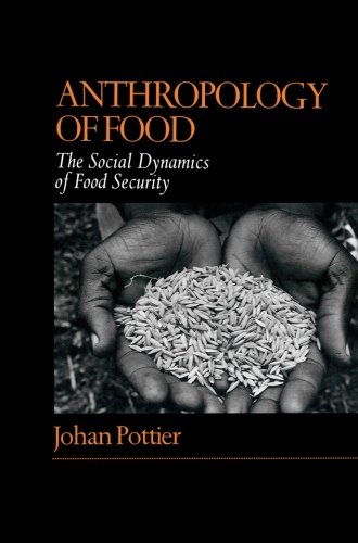 Anthropology of Food: The Social Dynamics of Food Security - Johan Pottier