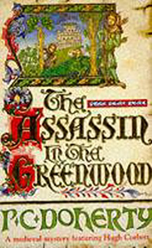 The Assassin in the Greenwood (A Medieval Mystery Featuring Hugh Corbett) - Paul Doherty
