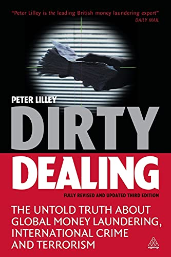 Dirty Dealing: The Untold Truth about Global Money Laundering, International Crime and Terrorism - Peter Lilley