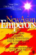 New Asian Emperors: The Overseas Chinese, Their Strategies and Competitive Advantages