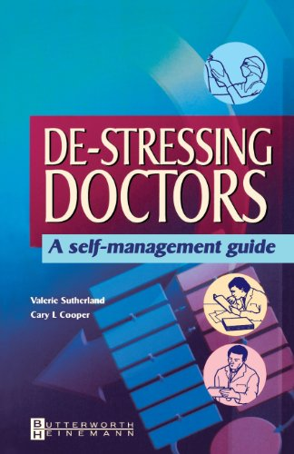 De-stressing Doctors: A Self-Management Guide, 1e - Valerie Sutherland BSc(Hons) MSc PhD CPsychol AFBPsS; Cary L. Cooper CBE