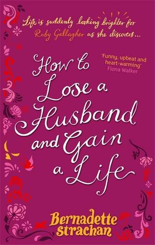 How to Lose a Husband: and Gain a Life - BERNADETTE STRACHAN