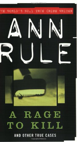 A Rage to Kill: And Other True Cases (True Crime Files Series) - Ann Rule