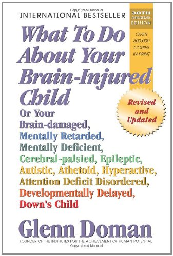 What To Do About Your Brain-Injured Child - Glenn Doman