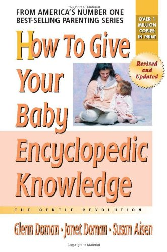 How to Give Your Baby Encyclopedic Knowledge (The Gentle Revolution Series) - Glenn Doman, Janet Doman, Susan Aisen