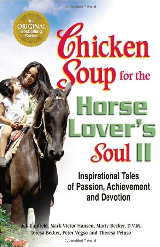 Chicken Soup for the Horse Lover's Soul II: Tales of Passion, Achievement and Devotion (Chicken Soup for the Soul) - Jack Canfield; Mark Victor Hansen; Marty Becker D.V.M.; Peter Vegso; Theresa Peluso; Teresa Becker