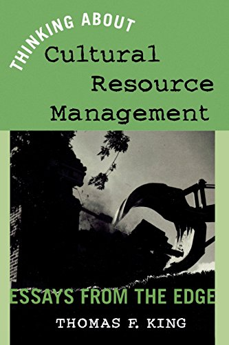 Thinking About Cultural Resource Management: Essays from the Edge (Heritage Resource Management Series) - Thomas F. King