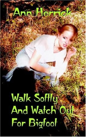 Walk Softly And Watch Out For Bigfoot - Ann Herrick