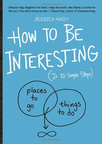 How to Be Interesting: (In 10 Simple Steps) - Hagy, Jessica