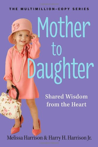 Mother to Daughter, Revised Edition: Shared Wisdom from the Heart - Harrison, Melissa; Harrison  Jr., Harry H.