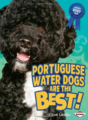 Portuguese Water Dogs Are the Best! (Best Dogs Ever) - Elaine Landau