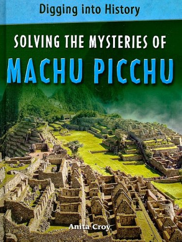 Solving the Mysteries of Machu Picchu (Digging Into History) - Anita Croy