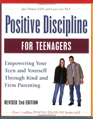 Positive Discipline for Teenagers, Revised 2nd Edition: Empowering Your Teens and Yourself Through Kind and Firm Parenting - Jane Nelsen Ed.D., Lynn Lott