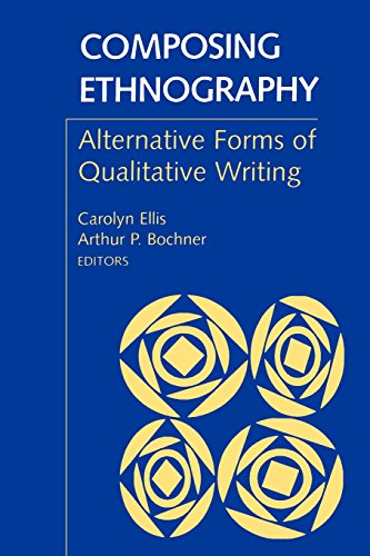 Composing Ethnography: Alternative Forms of Qualitative Writing (Ethnographic Alternatives) - Carolyn Ellis University of South Florida; Arthur P. Bochner