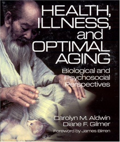 Health, Illness, and Optimal Aging: Biological and Psychosocial Perspectives - Carolyn M. Aldwin, Diane F. Gilmer