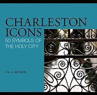 Charleston Icons: 50 Symbols of the Holy City