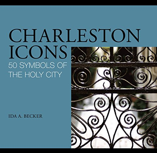 Charleston Icons: 50 Symbols of the Holy City - Ida A. Becker