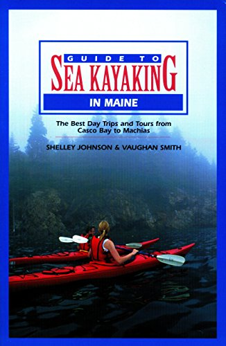 Guide to Sea Kayaking in Maine (Regional Sea Kayaking Series) - Shelley Johnson; Vaughan Smith