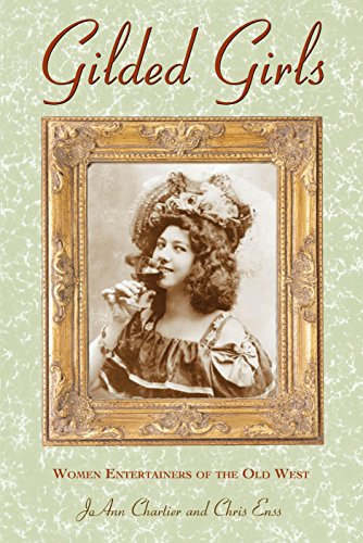 Gilded Girls: Women Entertainers of the Old West (Postcard Books) - Chris Enss; JoAnn Chartier