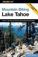 Lake Tahoe: A Guide to Lake Tahoe and Truckee's Greatest Off-Road Bicycle Rides