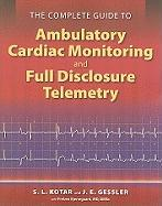 The Complete Guide to Ambulatory Cardiac Monitoring and Full Disclosure Telemetry
