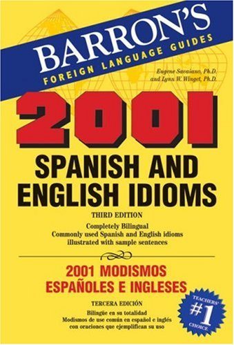 2001 Spanish and English Idioms: 2001 Modismos Espanoles e Ingleses (2001 Idioms Series) - Eugene Savaiano Ph.D., Lynn W. Winget Ph.D.