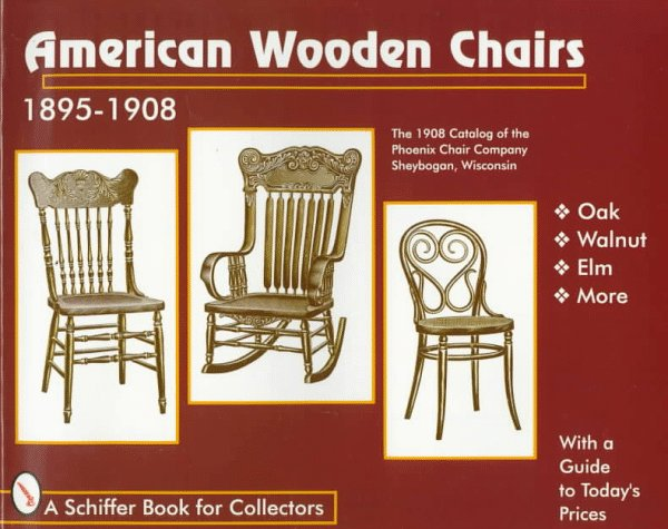American Wooden Chairs: 1895-1908 (A Schiffer Book for Collectors) - Tina Skinner