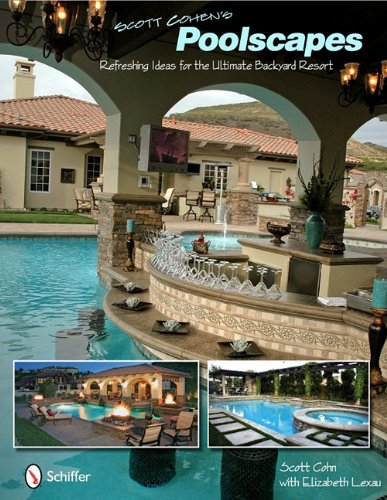 Scott Cohen's Poolscapes: Refreshing Ideas for the Ultimate Backyard Resort - Scott Cohen