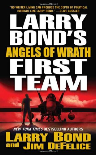 Larry Bond's First Team: Angels of Wrath - Larry Bond; Jim DeFelice