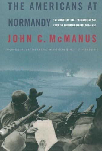 The Americans at Normandy: The Summer of 1944--The American War from the Normandy Beaches to Falaise - John C. McManus