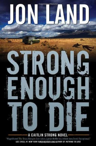 Strong Enough to Die: A Caitlin Strong Novel (Caitlin Strong Novels) - Jon Land