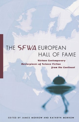The SFWA European Hall of Fame: Sixteen Contemporary Masterpieces of Science Fiction  from the Continent - James Morrow; Kathryn Morrow