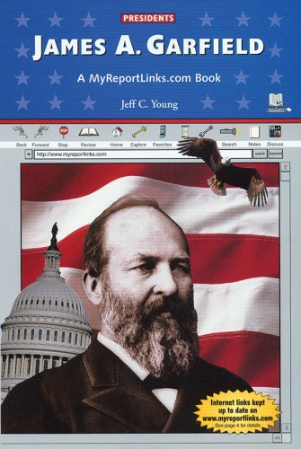 James A. Garfield: A MyReportLinks.com Book (Presidents) - Jeff C. Young