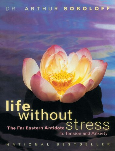 Life Without Stress: The Far Eastern Antidote to Tension and Anxiety - Arthur Sokoloff