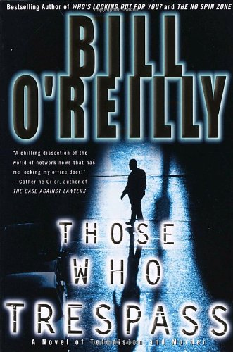 Those Who Trespass: A Novel of Television and Murder - Bill O'Reilly