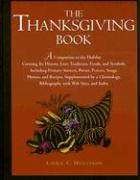 The Thanksgiving Book: A Companion to the Holiday Covering Its History, Lore, Traditions, Foods, and Symbols, Including Primary Sources, Poem
