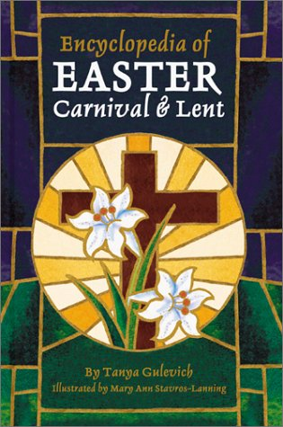 Encyclopedia of Easter, Carnival, and Lent - Tanya Gulevich
