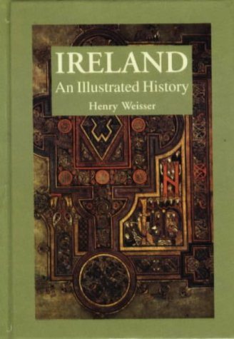 Ireland: An Illustrated History (Illustrated Histories (Hippocrene)) - Henry Weisser